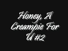 Honey, A Creampie For U #2